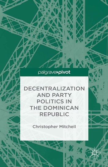 Decentralization and Party Politics in the Dominican Republic ebook by C. Mitchell
