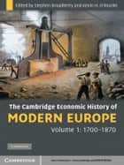 The Cambridge Economic History of Modern Europe: Volume 1, 1700–1870 ebook by Stephen Broadberry, Kevin H. O'Rourke