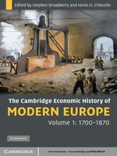 The Cambridge Economic History of Modern Europe: Volume 1, 1700–1870 ebook by Stephen Broadberry,Kevin H. O'Rourke
