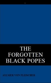 The Forgotten Black Popes ebook by Aylmer Von Fleischer