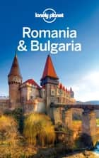 Lonely Planet Romania & Bulgaria ebook by Lonely Planet,Mark Baker,Chris Deliso,Richard Waters,Richard Watkins