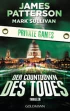 Der Countdown des Todes. Private Games - Thriller ebook by James Patterson, Mark Sullivan, Helmut Splinter