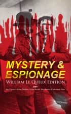 MYSTERY & ESPIONAGE - William Le Queux Edition: 100+ Spy Classics, Action Thrillers, Crime Novels, War Stories & Adventure Tales (Illustrated) - The Price of Power, The Seven Secrets, Devil's Dice, An Eye for an Eye, The House of Whispers, The Death-Doctor, Stolen Souls, The Bomb-Makers, Of Royal Blood, The Sign of Silence, The Intriguers… ebook by William Le Queux, Harold Piffard, Maurice Greiffenhagen,...