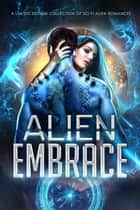 Alien Embrace: A Limited Edition Collection of Sci Fi Alien Romances ebook by Celia Kyle, Anne Hale, Margo Bond Collins,...