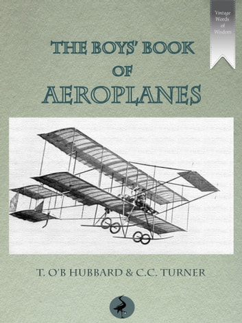 The Boys' Book of Aeroplanes ebook by T. O'B. Hubbard,C. C Turner