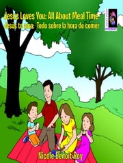 Jesus Loves You: All about Meal Time / Jesús te ama: Todo sobre la hora de comer ebook by Nicole Benoit-Roy