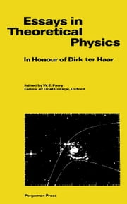 Essays in Theoretical Physics: In Honour of Dirk ter Haar ebook by Parry, W. E.