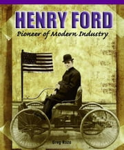 Henry Ford: Pioneer of Modern Industry ebook by Roza, Greg