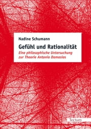 Gefühl und Rationalität - Eine philosophische Untersuchung zur Theorie Antonio Damasios ebook by Kobo.Web.Store.Products.Fields.ContributorFieldViewModel