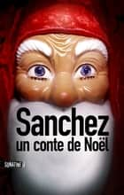 Sanchez : Un conte de Noël ebook by Diniz GALHOS, ANONYME (BOURBON KID)
