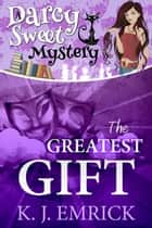 The Greatest Gift - Darcy Sweet Mystery, #10 ebook by K.J. Emrick