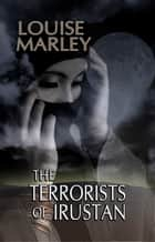 The Terrorists of Irustan ebook by Louise Marley