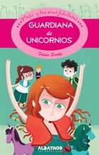 Guardiana de Unicornios EBOOK ebook by Fabian Sevilla, Sole Otero