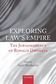 Exploring Law's Empire - The Jurisprudence of Ronald Dworkin ebook by Scott Hershovitz