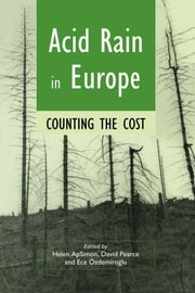 Acid Rain in Europe - Counting the cost ebook by Helen Apsimon,David Pearce,Ece Ozdemiroglu