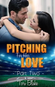 Pitching For Her Love 2 - Pitching For Her Love, #2 ebook by Tori Blake