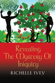 Revealing The Mystery Of Iniquity ebook by Richelle Ivey