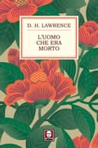 L'uomo che era morto ebook by David Herbert Lawrence, Sergio Daneluzzi