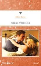 Seduce And Rescue ebook by Jillian Burns