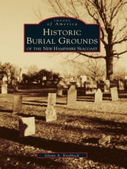 Historical Burial Grounds of the New Hampshire Seacoast ebook by Glenn A. Knoblock