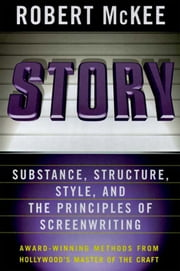 Story - Style, Structure, Substance, and the Principles of Screenwriting ebook by Robert McKee