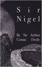 Sir Nigel ebook by Sir Arthur Conan Doyle