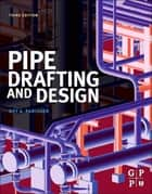 Pipe Drafting and Design ebook by Roy A. Parisher