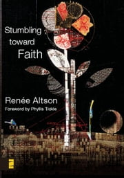 Stumbling toward Faith ebook by Renée N. Altson,Phyllis Tickle