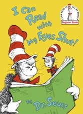 I Can Read With My Eyes Shut! ebook by Seuss