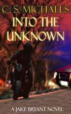 Into the Unknown ebook by C.S. Michaels