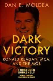 Dark Victory - Ronald Reagan, MCA, and the Mob ebook by Dan E. Moldea, Mark Crispin Miller