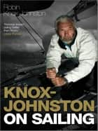 Knox-Johnston on Sailing ebook by Robin Knox-Johnston