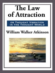 The Law of Attraction ebook by William Walker Atkinson