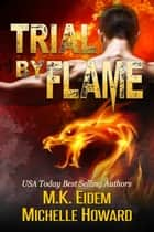 Trial by Flame ebook by M.K. Eidem, Michelle Howard