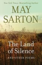 The Land of Silence - And Other Poems ebook by May Sarton