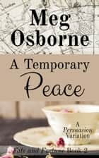 A Temporary Peace: A Persuasion Variation - Fate and Fortune, #2 ebook by
