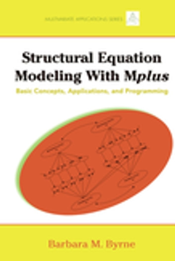 Structural Equation Modeling with Mplus - Basic Concepts, Applications, and Programming ebook by Barbara M. Byrne