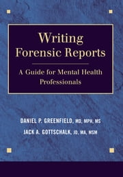 Writing Forensic Reports - A Guide for Mental Health Professionals ebook by Daniel P. Greenfield,Jack A. Gottschalk