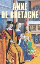 Anne de Bretagne ebook by Georges Minois