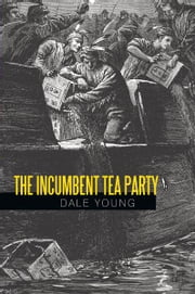 The Incumbent Tea Party ebook by Dale Young