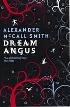Dream Angus - The Celtic God of Dreams ebook by Alexander McCall Smith