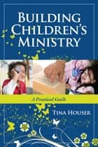 Building Children's Ministry ebook by Tina Houser