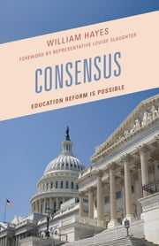 Consensus - Education Reform Is Possible ebook by William Hayes