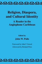 Religion, Diaspora and Cultural Identity - A Reader in the Anglophone Caribbean ebook by J.W. Pulis