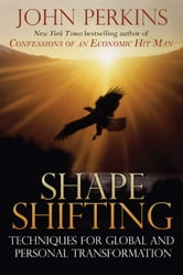 Shapeshifting - Techniques for Global and Personal Transformation ebook by John Perkins