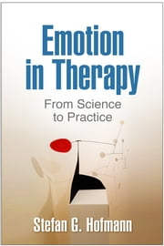 Emotion in Therapy - From Science to Practice ebook by Stefan G. Hofmann, PhD,Steven C. Hayes, PhD