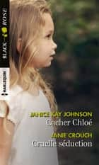 Cacher Chloé - Cruelle séduction ebook by Janice Kay Johnson, Janie Crouch