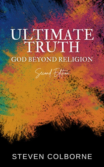 Ultimate Truth: God Beyond Religion ebook by Steven Colborne