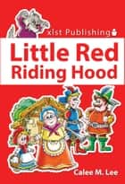 Little Red Riding Hood ebook by Calee M. Lee