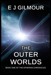 The Outer Worlds: Book One of the Epherian Chronicles ebook by E J Gilmour
